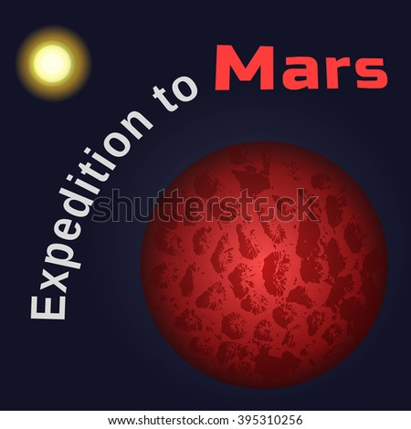 Expedition to Mars. Vector Poster startup Concept. Flight to Mars, solar planet. Journey to space, planet Mars. Human space flight International Day. Cosmos, galaxy, solar system. Vector illustration - stock vector