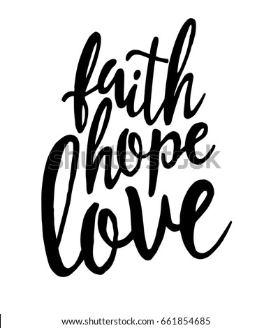 Faith.Hope.Love. Inspirational Quote.Hand Drawn Lettering. Print For Cards