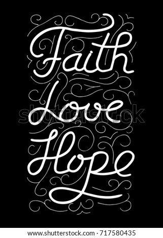 Faith, Love, Hope. Inspirational And Motivational Quote. Modern Brush  Calligraphy. Words