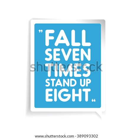 Fall seven times, stand up eight. Inspirational motivational quote