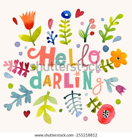 Fascinating hello darling concept background in vector. Awesome flowers made in watercolor technique. Bright romantic card with summer flowers - stock vector