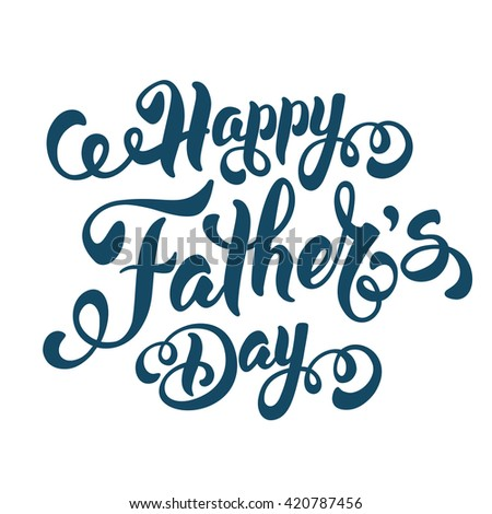 Fathers Day Lettering Calligraphic Design Isolated on White Background. Happy Fathers Day Inscription. Vector Design Element For Greeting Card and Other Print Templates. - stock vector