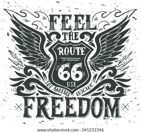 Feel the freedom. Route 66. Hand drawn grunge vintage illustration with hand lettering. This illustration can be used as a print on t-shirts and bags, stationary or as a poster. - stock vector