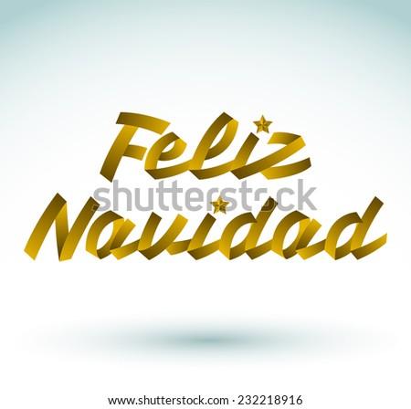 Feliz Navidad - Merry Christmas spanish text - Golden ribbon Vector typographic Lettering. - stock vector