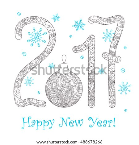 Festive card with number 2017, Christmas ball, decorated with hand drawn tangled shapes isolated on white and text Happy New Year. Adult coloring book. eps 10