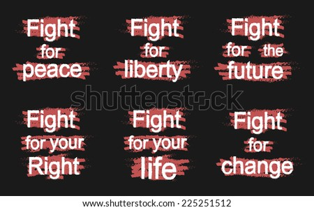 Fight for peace, Fight for liberty, Fight for the future, Fight for your right, Fight for your life, Fight for change, grunge, scratched paint, graffiti signs isolated on black - stock vector