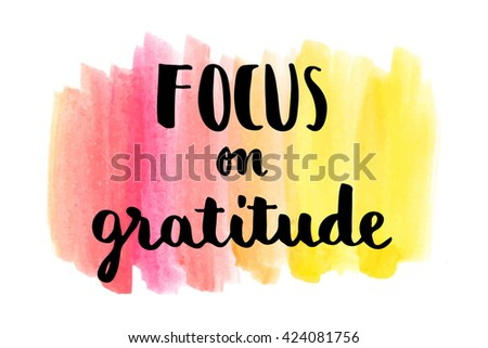 Focus on gratitude inspirational hand lettering message on watercolor background - stock vector