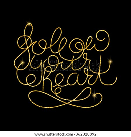 Follow your heart glitter golden hand lettering. Vector illustration for your design - stock vector