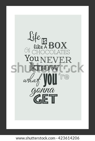 Food quote. Chocolate quote. Life is a box of chocolates you never know what your gonna get. - stock vector