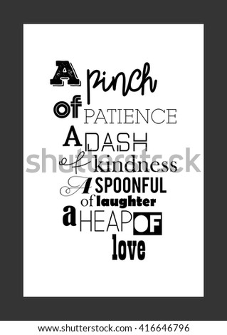Food quote. Cook quote. Life quote. A pinch of patience, a dash of kindness. A spoonful of laughter, a heap of love. - stock vector