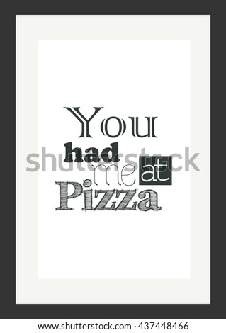 Food quote. Pizza quote. You had me at pizza. - stock vector