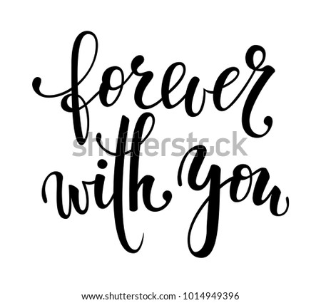 forever with you. Hand drawn creative calligraphy and brush pen lettering isolated. design holiday greeting card and invitation of wedding, Valentine s day, Happy mother day, birthday