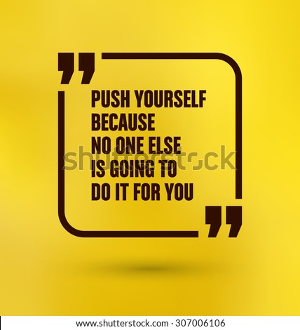 Framed Quote on Yellow Background - Push yourself because no one else is going to do it for you - stock vector