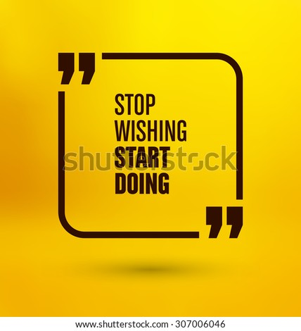 Framed Quote on Yellow Background - Stop wishing start doing - stock vector
