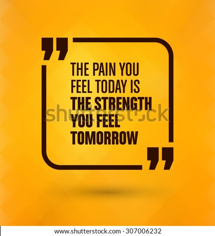 Framed Quote on Yellow Background - The pain you feel today is the strength you feel tomorrow - stock vector