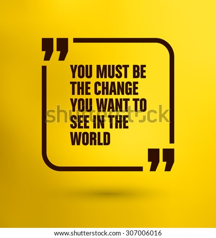 Framed Quote on Yellow Background - You must be the change you want to see in the world - stock vector