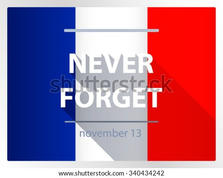 "French flag with the text ""never forget November 13,"" timed to coincide with November 13th 2015 on the day of memory of victims of terrorist attacks in Paris. color vector illustration"
