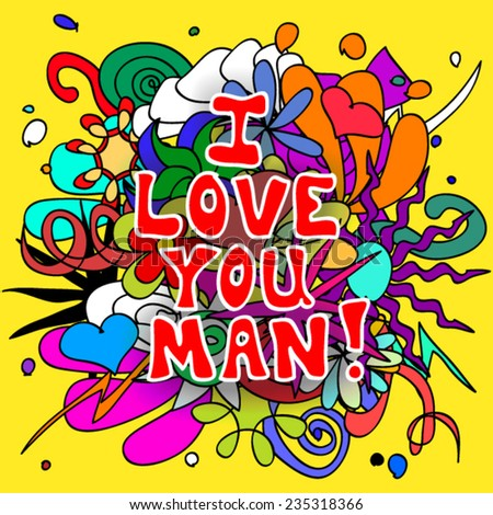 Fun, colorful doodle background with Love you man text - stock vector