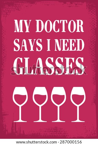 """funny alcohol theme vector illustration art with """"My Doctor Says I Need Glasses"""" text - stock vector"""