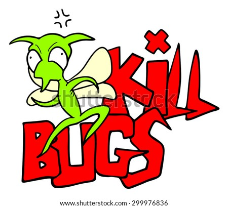 funny kill bugs message - stock vector