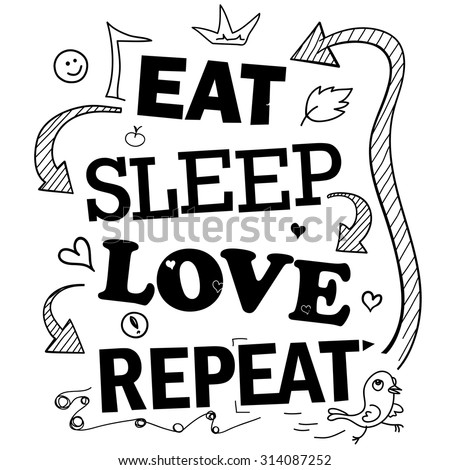 "Funny Quote About Life: ""Eat > Sleep > Love > Repeat"". Monochrome Typography Print for T-Shirt Design or Interior Stickers - stock vector"