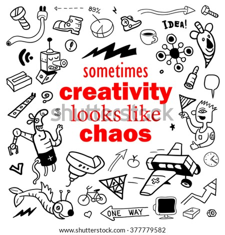 "Funny Quote: ""Sometimes Creativity Looks Like Chaos"". Modern Art in Doodle Style. Monochrome Typography Print for Interior Poster. Vector Illustration for Cover Design. - stock vector"