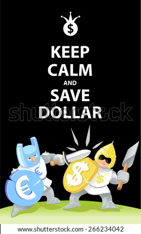 "Funny Vector Poster: 'Keep Calm and Save Dollar"". Cartoon Warriors are Fighting. War of Currencies. Euro Knight vs Dollar Knight - stock vector"