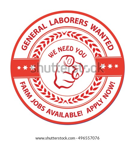 General laborers wanted. Farm jobs available, Apply now! - grunge stamp / sticker. Print colors used