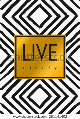 "Geometric pattern in black and white with text ""Live Simply"" in golden frame. Inspirational quote poster, greeting card, apparel design. - stock vector"