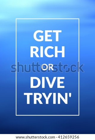 Get rich or dive tryin'. Creative Motivation Quote. Vector background.