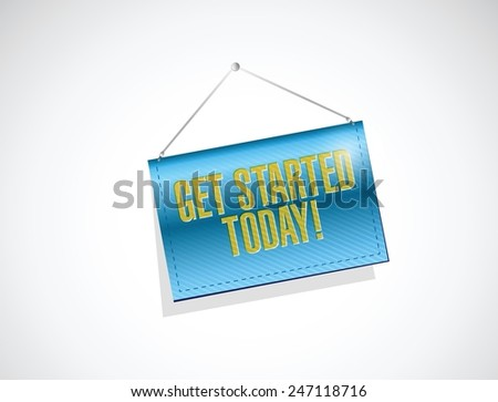 get started today hanging banner illustration design over a white background - stock vector