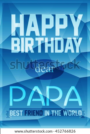 Gift card. Happy birthday dear Papa on blue polygonal background. Vector illustration.