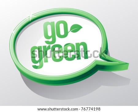 Go green shiny glass speech bubble. - stock vector