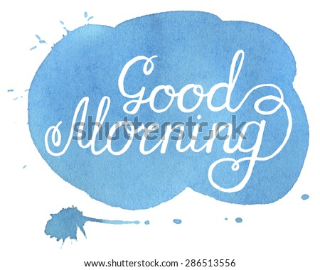 Good morning.  Hand written inscription on blue hand drawn spot watercolor. - stock vector