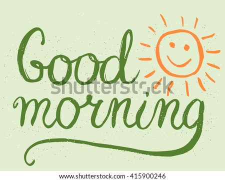 Good morning - lettering, sketchy calligraphic inscription and hand drawn sun - stock vector