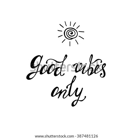 Good vibes only. Inspirational quote about happy. Modern calligraphy phrase with hand drawn sun. Lettering in boho style for print and posters. Hippie quotes collection. - stock vector