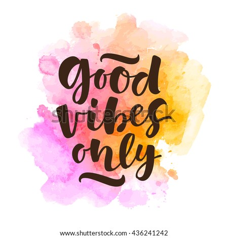 Good vibes only vector lettering card. Hand drawn illustration phrase. Handwritten modern brush calligraphy for invitation and greeting card, t-shirt, prints and posters - stock vector