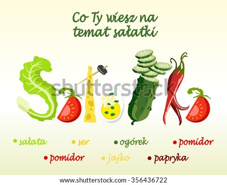 Graphic chart / representation. Graphic inscription : Salad.  Letters formed with the drawings eating. In the Polish language: What do You know about salad: lettuce, tomato, cheese, cucumber, pepper