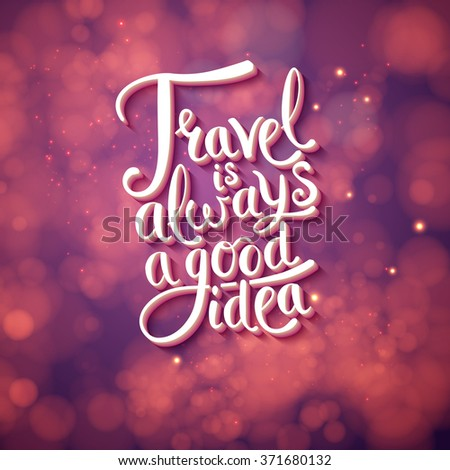Graphic Design for Travel is Always a Good Idea Concept over a banner on a sparkling orange bokeh in red format. Vector illustration.  - stock vector