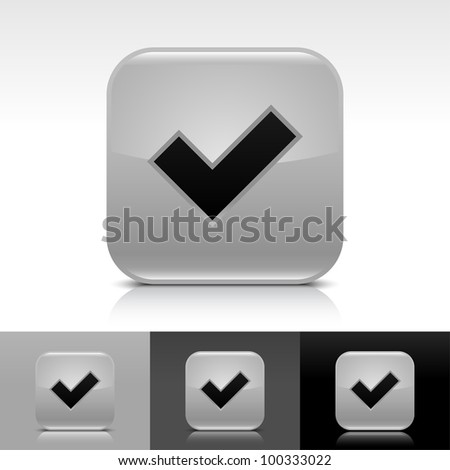 Gray glossy web button with black check mark sign. Rounded square shape icon with shadow, reflection on white, gray, black background. Vector 8 eps. - stock vector