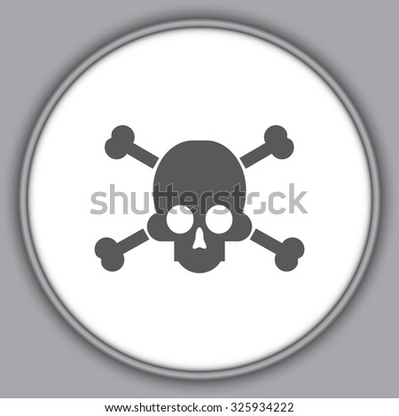 Gray sign of danger to life. skull and crossbones