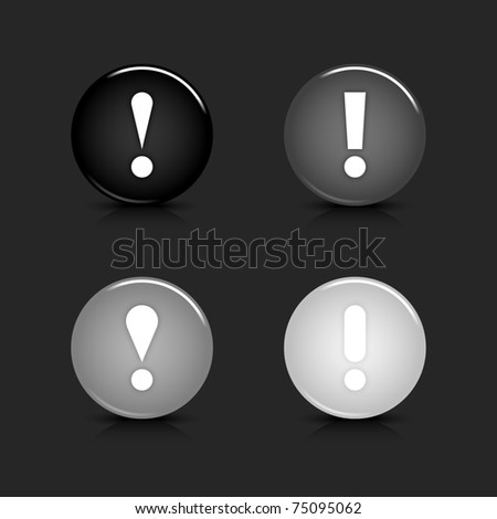 Grayscale glossy round web 2.0 button attention icon with reflection and shadow on gray. 10 eps - stock vector