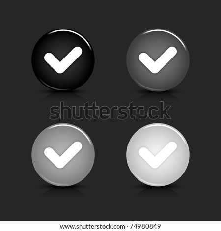 Grayscale glossy round web 2.0 button check mark icon with reflection and shadow on gray. 10 eps - stock vector