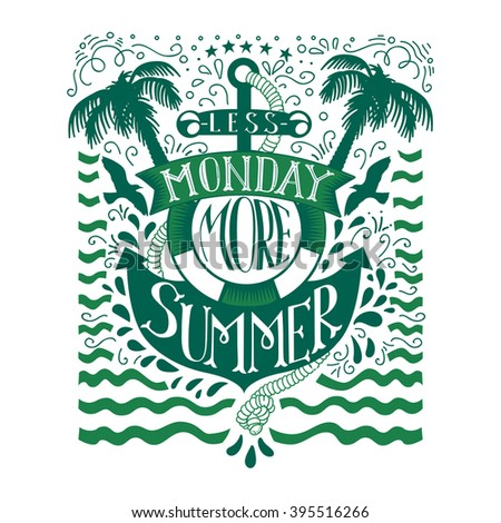 Green doodle typography summer quote with anchor. Cartoon cute motivation card with lettering text. Less monday more summer. Hand drawn quote vector illustration isolated on white. Summer quote