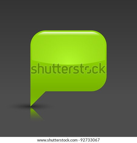 Green glossy blank speech bubble icon web button. Rounded rectangle shape with gray shadow and reflection on white background. This vector illustration saved in 8 eps - stock vector