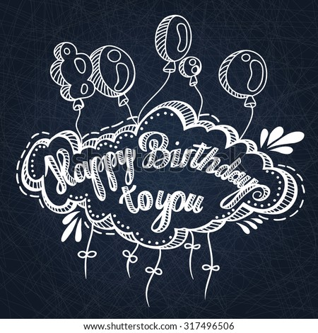 Greeting card. Happy Birthday to You. Hand drawing. Greeting inscription and balloons, hand drawn. Congratulations on the holiday. White lettering on a dark background. - stock vector