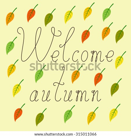 Greeting card with brown colored calligraphic lettering Welcome autumn and colorful falling leaves situated on flaxen background - stock vector