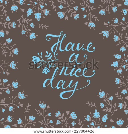 Greeting card with flowers and text. Have a nice day  - stock vector
