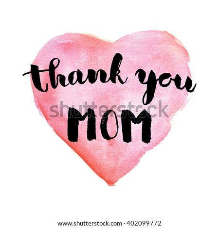 Greeting watercolor card. Mother's day.Thank you mom.Colorful hand drawn background with calligraphy handlettering text and pink watercolor heart - stock vector