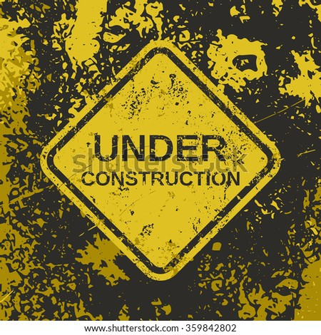 """Grunge attention poster. Vector illustration of warning sign """"Under Construction"""" on grungy backdrop in black and yellow colors. It can be used as a poster, wallpaper, t-shirts design. Fully editable. - stock vector"""